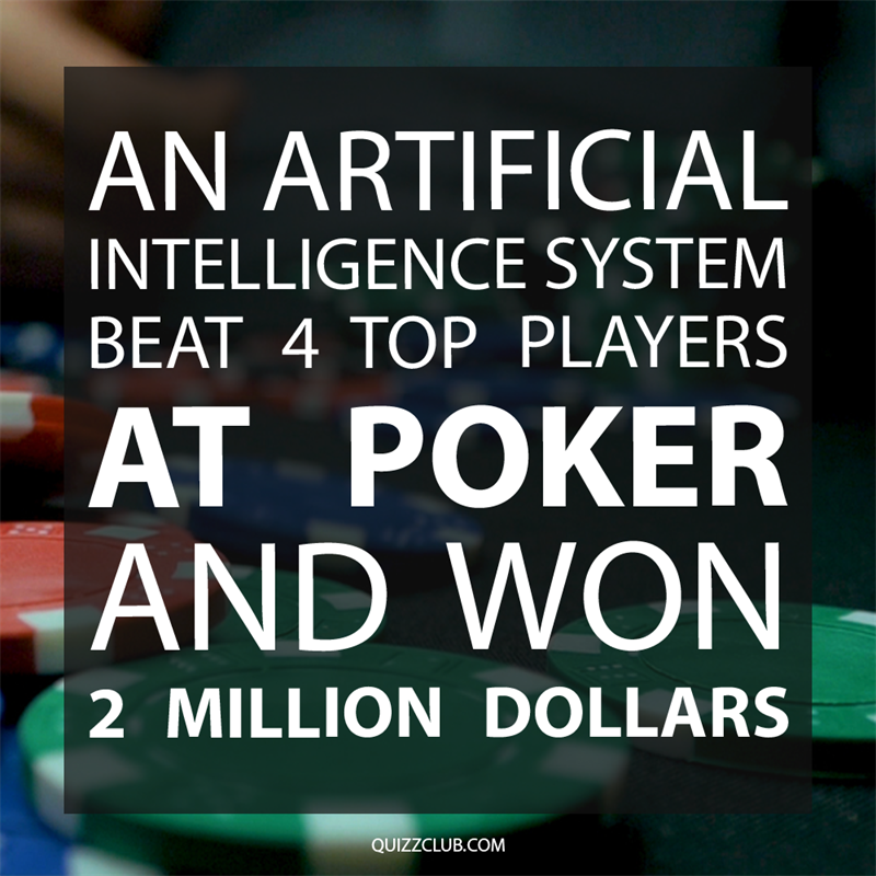 Society Story: An artificial intelligence system beat 4 top players at poker and won 2 million dollars.