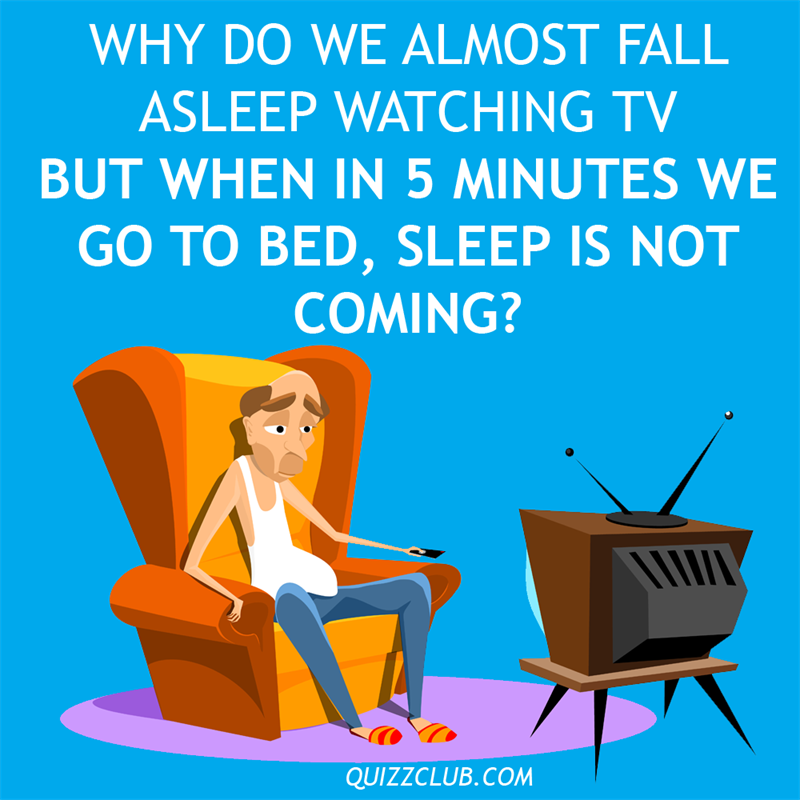 Culture Story: Why do we almost fall asleep watching TV but when in 5 minutes we go to bed, sleep is not coming?