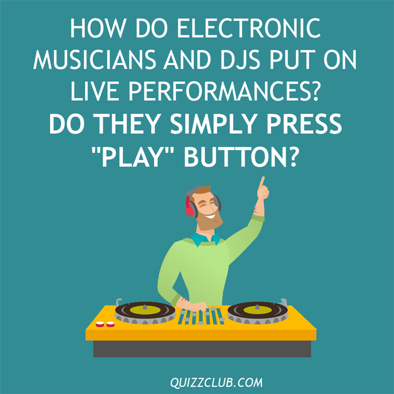 """Culture Story: How do electronic musicians and DJs put on live performances? Do they simply press """"play"""" button?"""