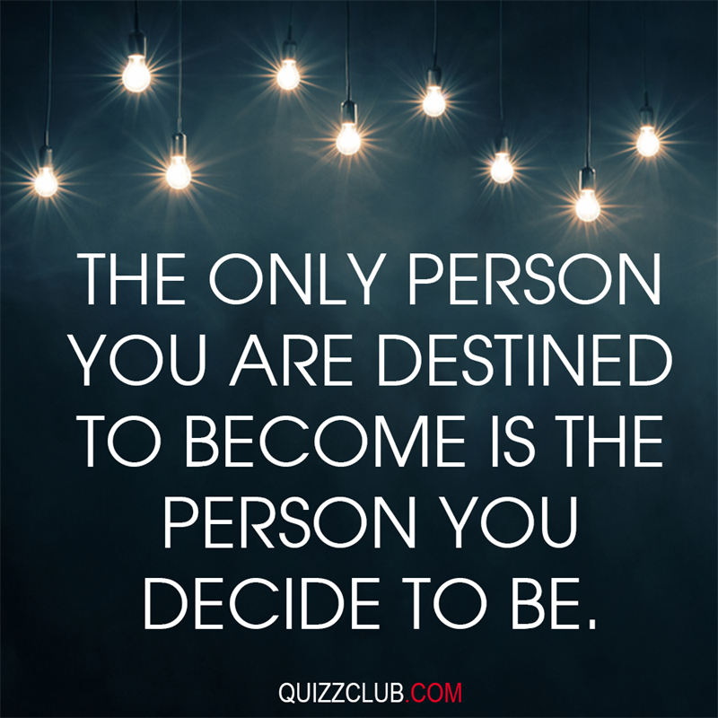 Society Story: The only person you are destined to become is the person you decide to be
