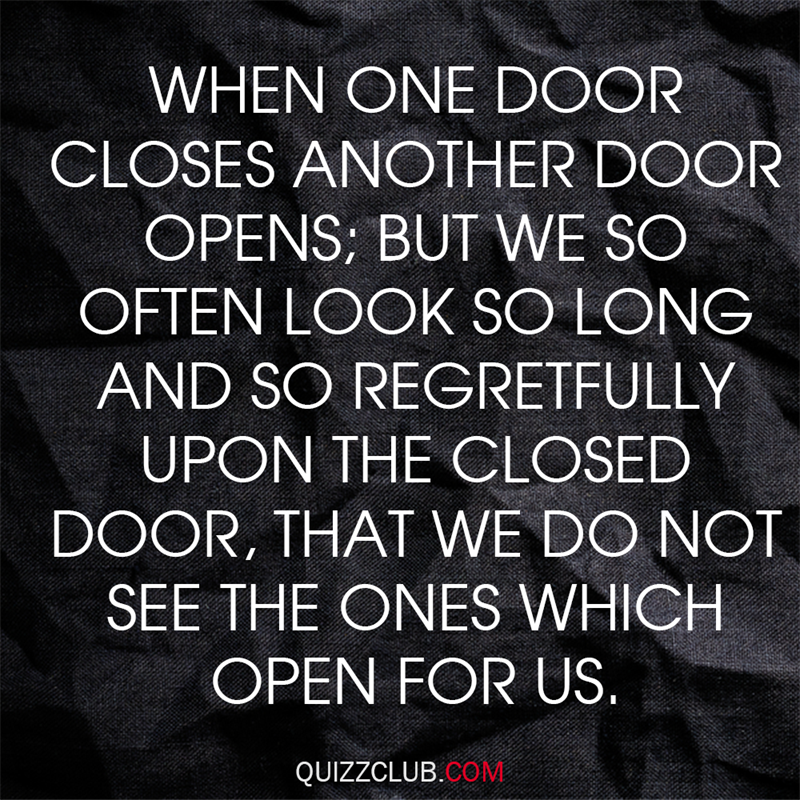 Society Story: When one door closes, another opens; but we often look so long and so regretfully upon the closed door that we do not see the one which has opened for us.