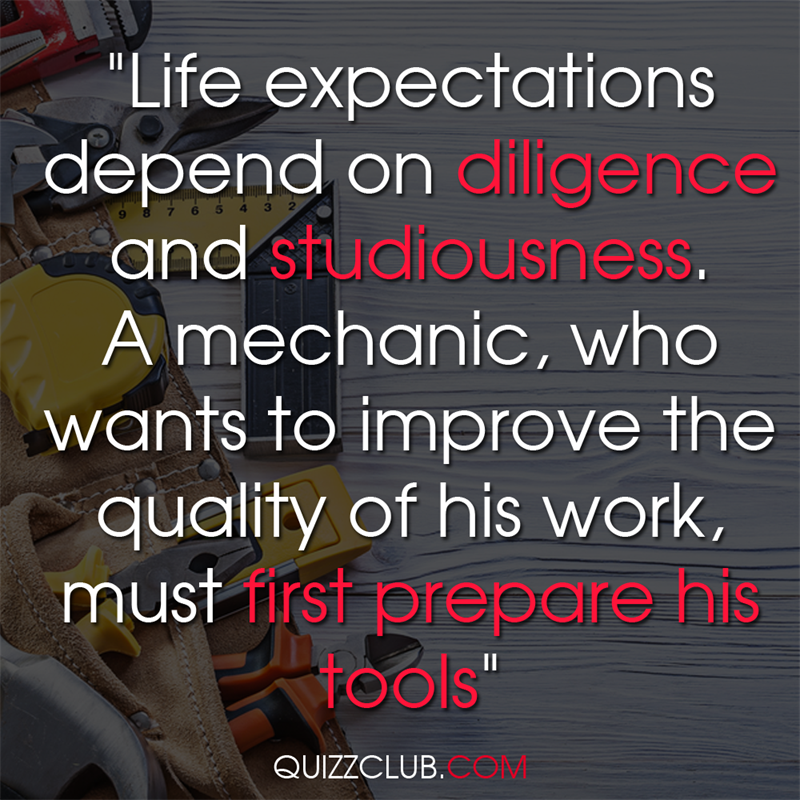"""Culture Story: """"Life expectations depend on diligence and studiousness. A mechanic, who wants to improve the quality of his work, must first prepare his tools"""""""