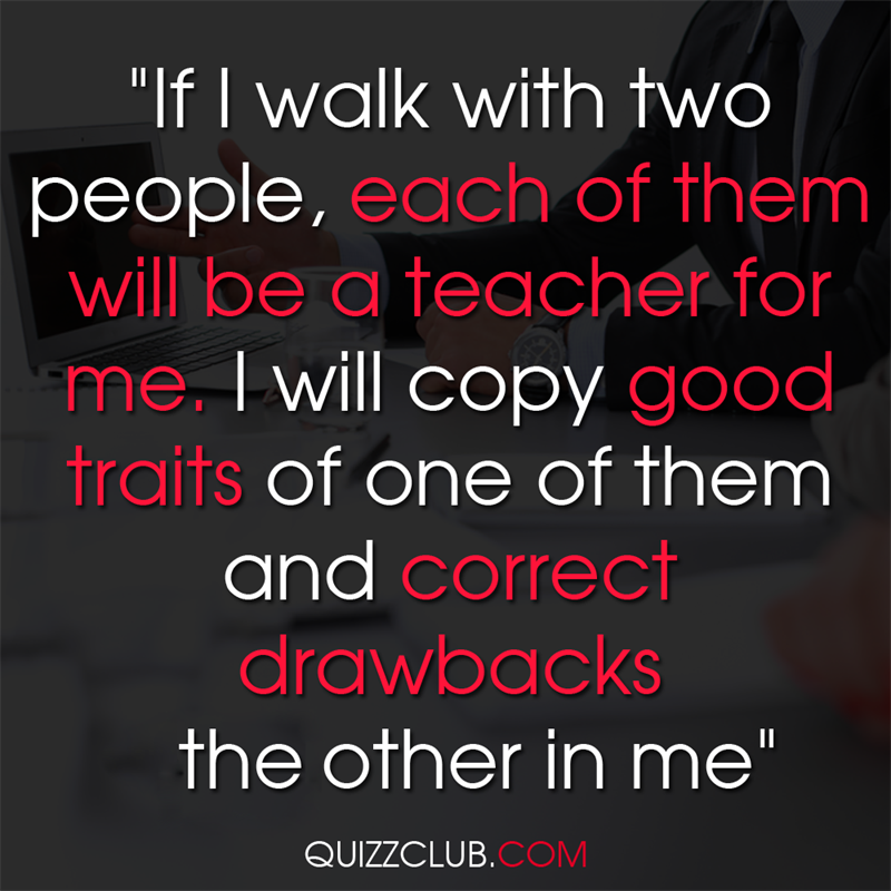 """Culture Story: """"If I walk with two people, each of them will be a teacher for me. I will copy good traits of one of them and correct drawbacks of the other in me"""""""
