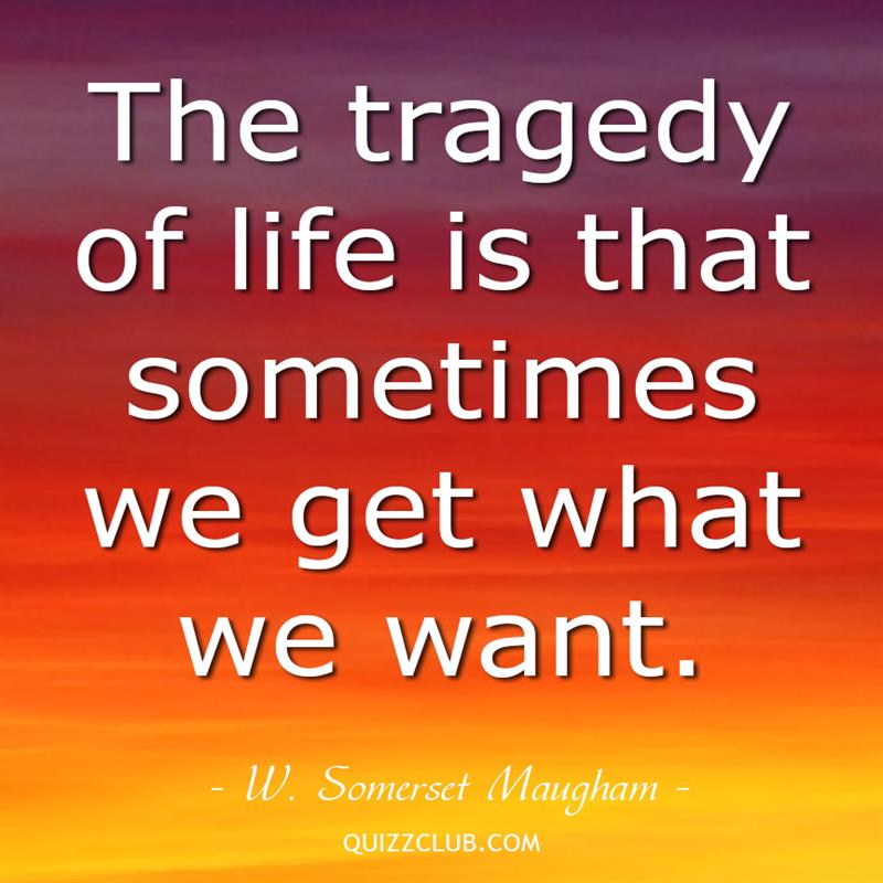 Culture Story: The tragedy of life is that sometimes we get what we want