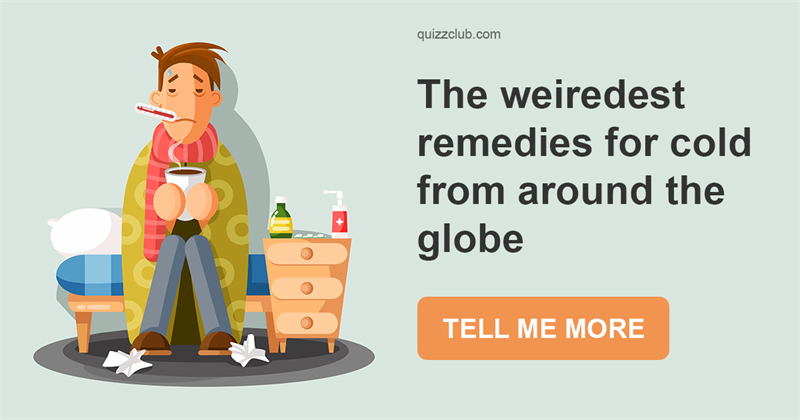 Geography Story: Traditional yet weird remedies for cold in different countries