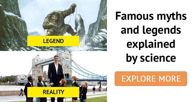 Science Story: 10 famous legends that have been scientifically explained