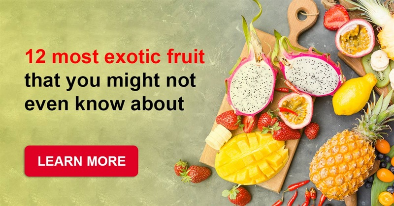 Culture Story: 12 most exotic fruit that you might not even know about