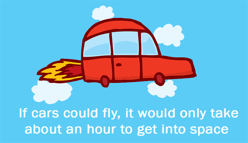 Culture Story: If cars could fly, it would only take about an hour to get into space.