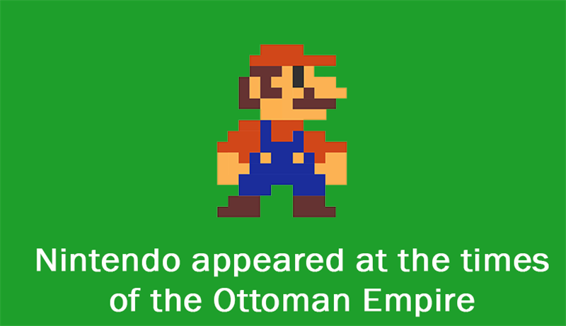 Culture Story: Nintendo appeared at the times of the Ottoman Empire.
