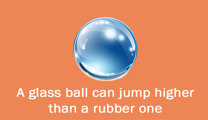 Culture Story: A glass ball can jump higher than a rubber one.