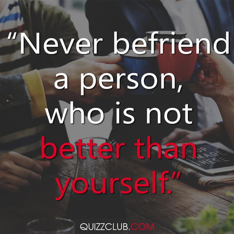 """Culture Story: """"Never befriend a person, which is not better than yourself"""""""