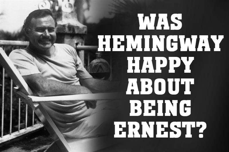 Culture Story: Was Hemingway happy about being Ernest?