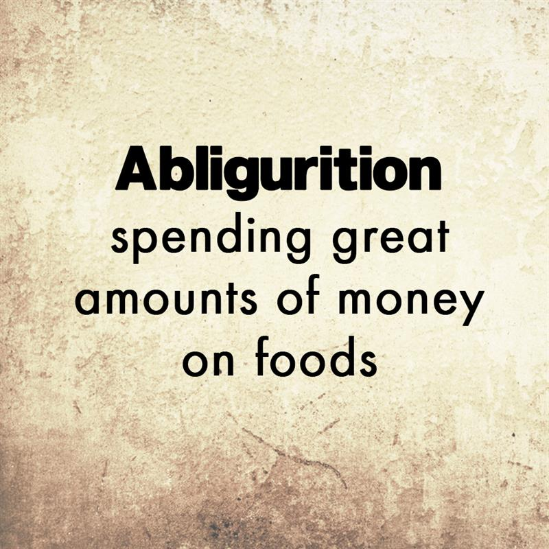 Culture Story: Abligurition means spending great amounts of money on foods