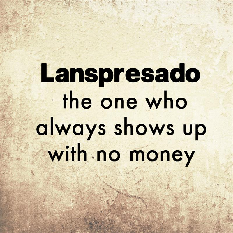 Culture Story: Lanspresado - the one who always shows up with no money