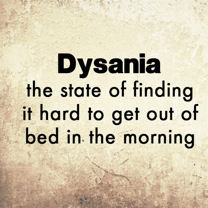 Culture Story: Dysania - the state of finding it hard to get out of bed in the morning.
