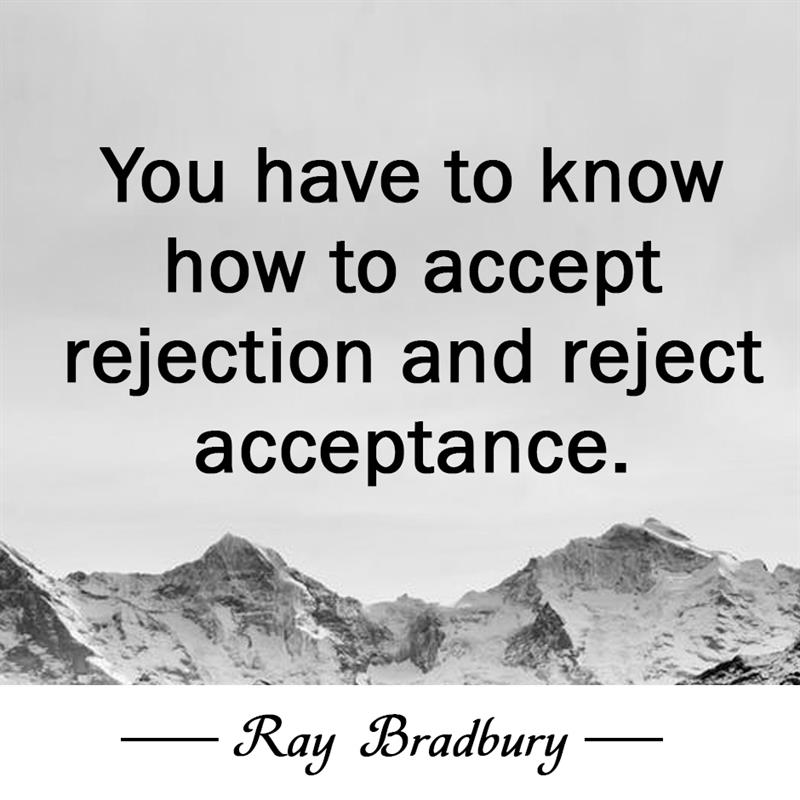Culture Story: You have to know how to accept rejection and reject acceptance.