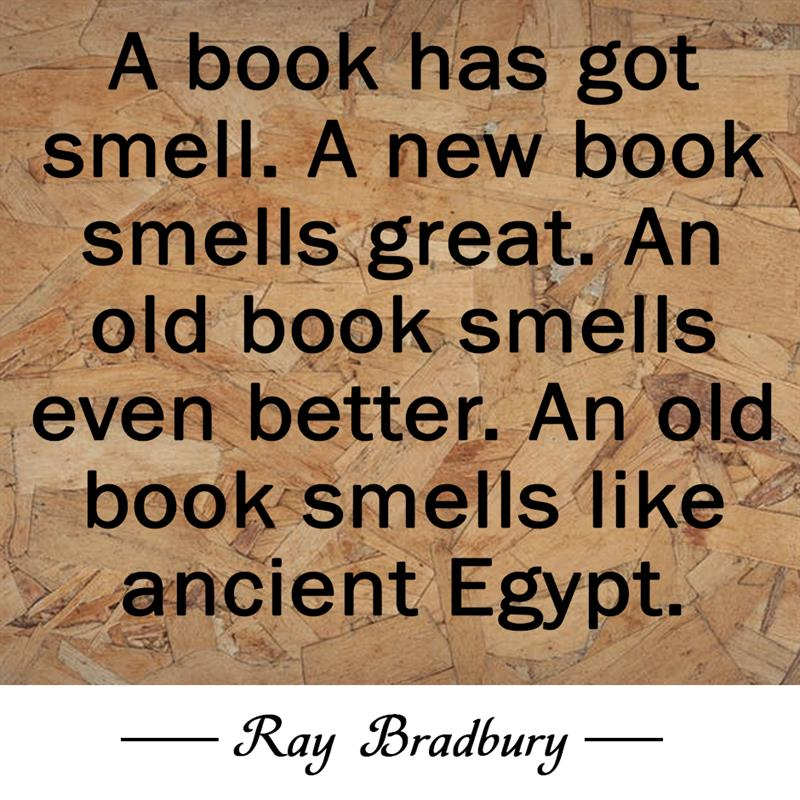 Culture Story: A book has got smell. A new book smells great. An old book smells even better. An old book smells like ancient Egypt.