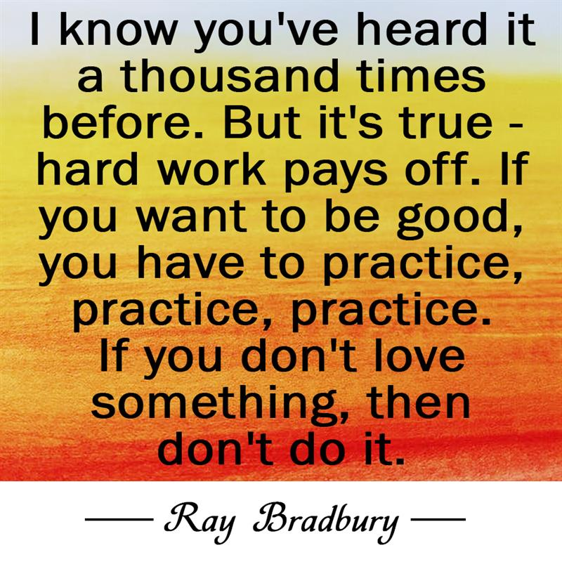 Culture Story: I know you've heard it a thousand times before. But it's true - hard work pays off. If you want to be good, you have to practice, practice, practice. If you don't love something, then don't do it.