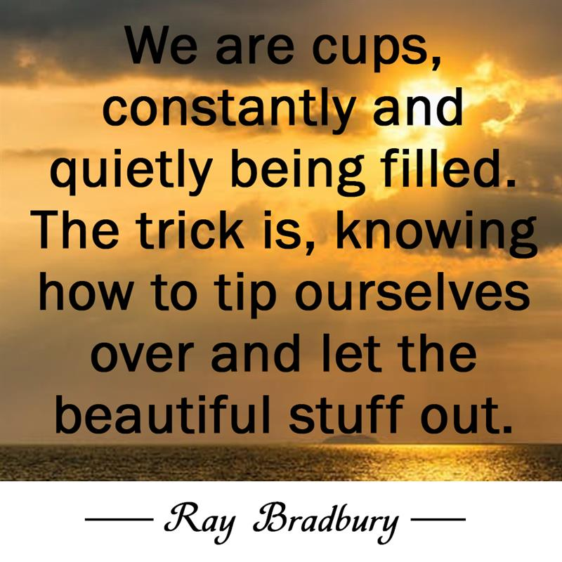 Culture Story: We are cups, constantly and quietly being filled. The trick is, knowing how to tip ourselves over and let the beautiful stuff out.