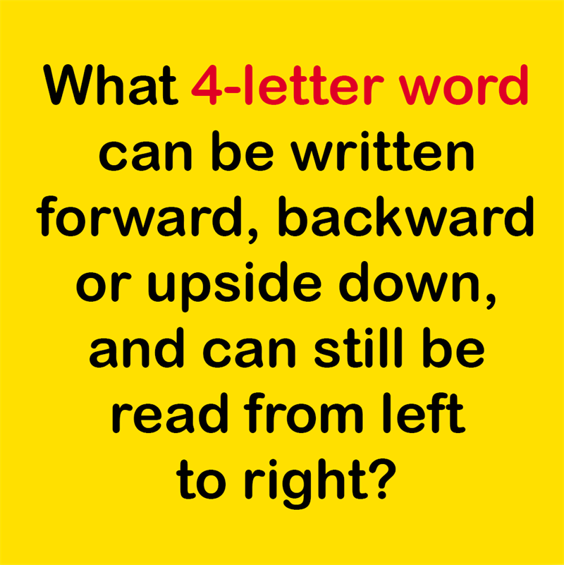 Science Story: What 4-letter word can be written forward, backward or upside down, and can still be read from left to right?