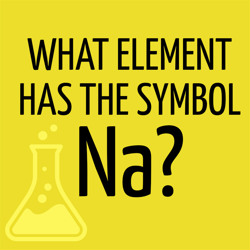 Science Story: What element has the symbol Na?