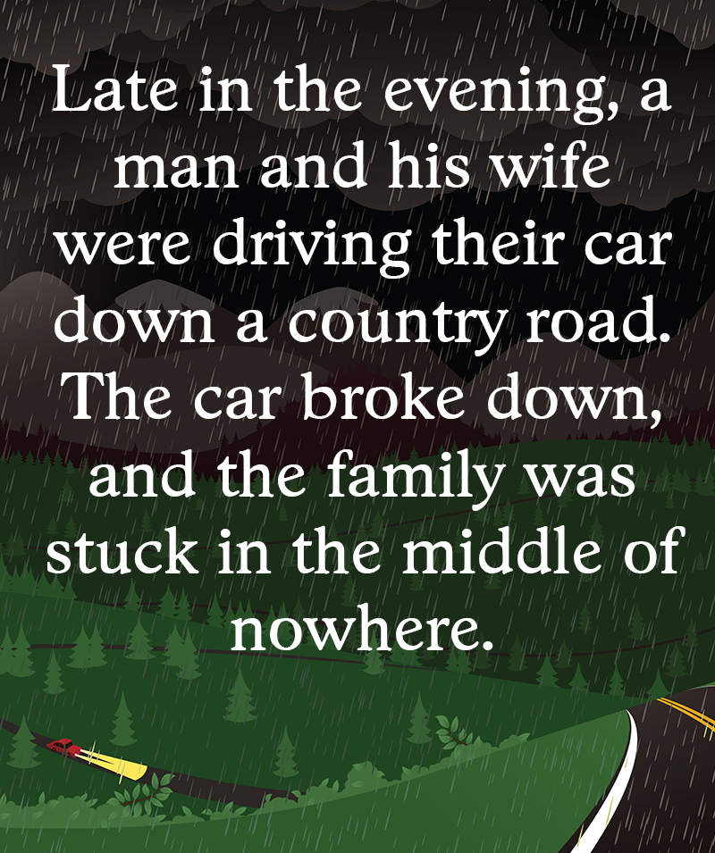 IQ Story: Late in the evening, a man and his wife were driving their car down a country road. The car broke down, and the family was stuck in the middle of nowhere.