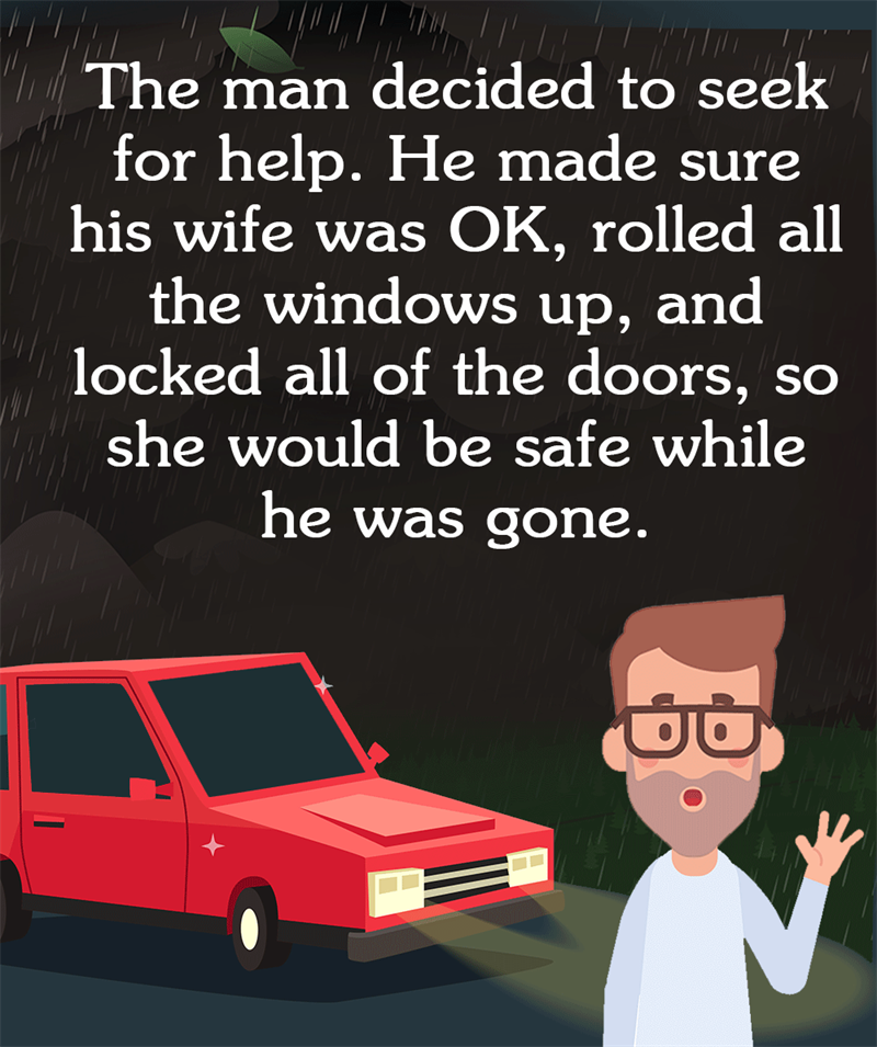 IQ Story: The man decided to seek for help. He made sure his wife was OK, rolled all the windows up, and locked all of the doors, so she would be safe while he was gone.
