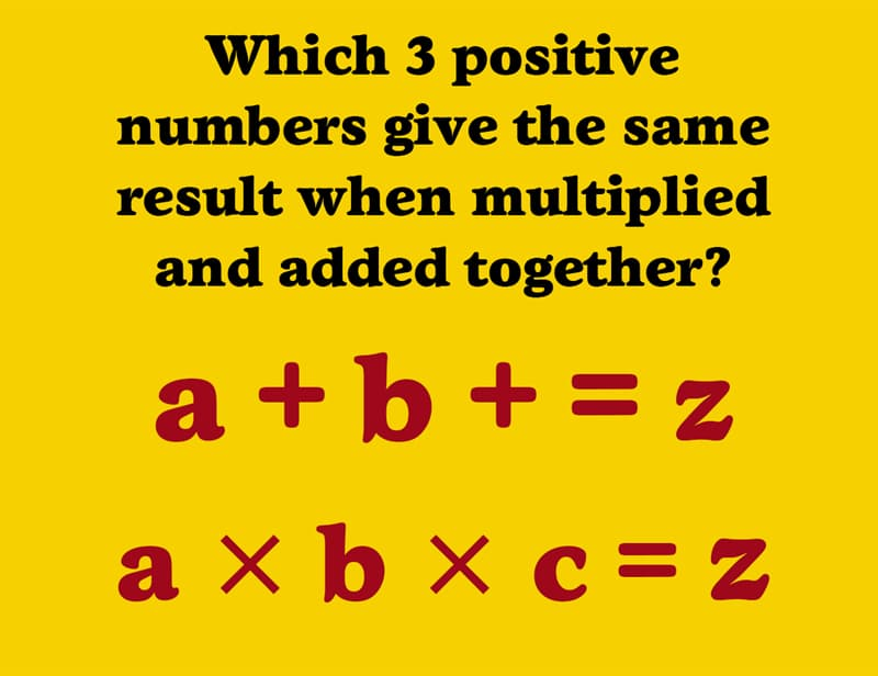 IQ Story: Which 3 positive numbers give the same result when multiplied and added together?  ⇒ a + b + = z  ⇒ a × b × c = z