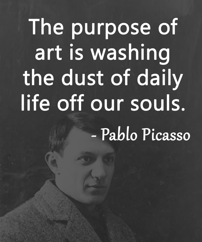 """Society Story: """"The purpose of art is washing the dust of daily life off our souls."""" – Pablo Picasso"""