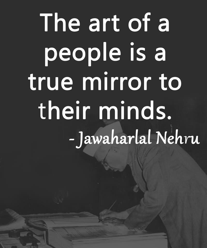"""Society Story: """"The art of a people is a true mirror to their minds."""" – Jawaharlal Nehru"""