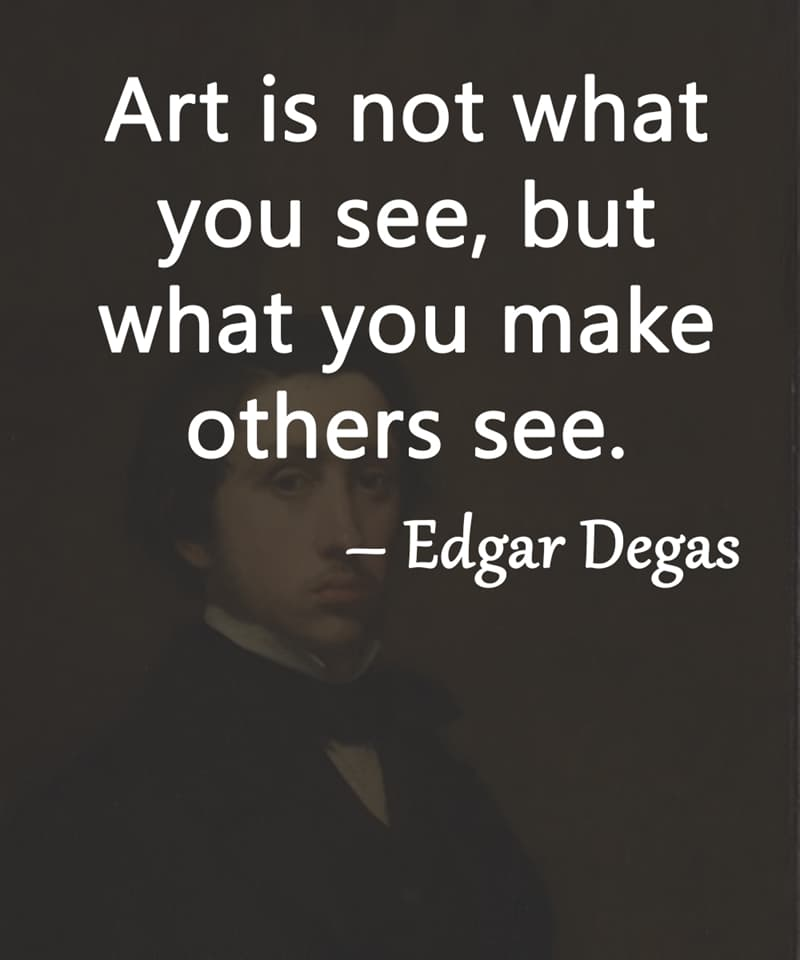 """Society Story: """"Art is not what you see, but what you make others see."""" – Edgar Degas"""