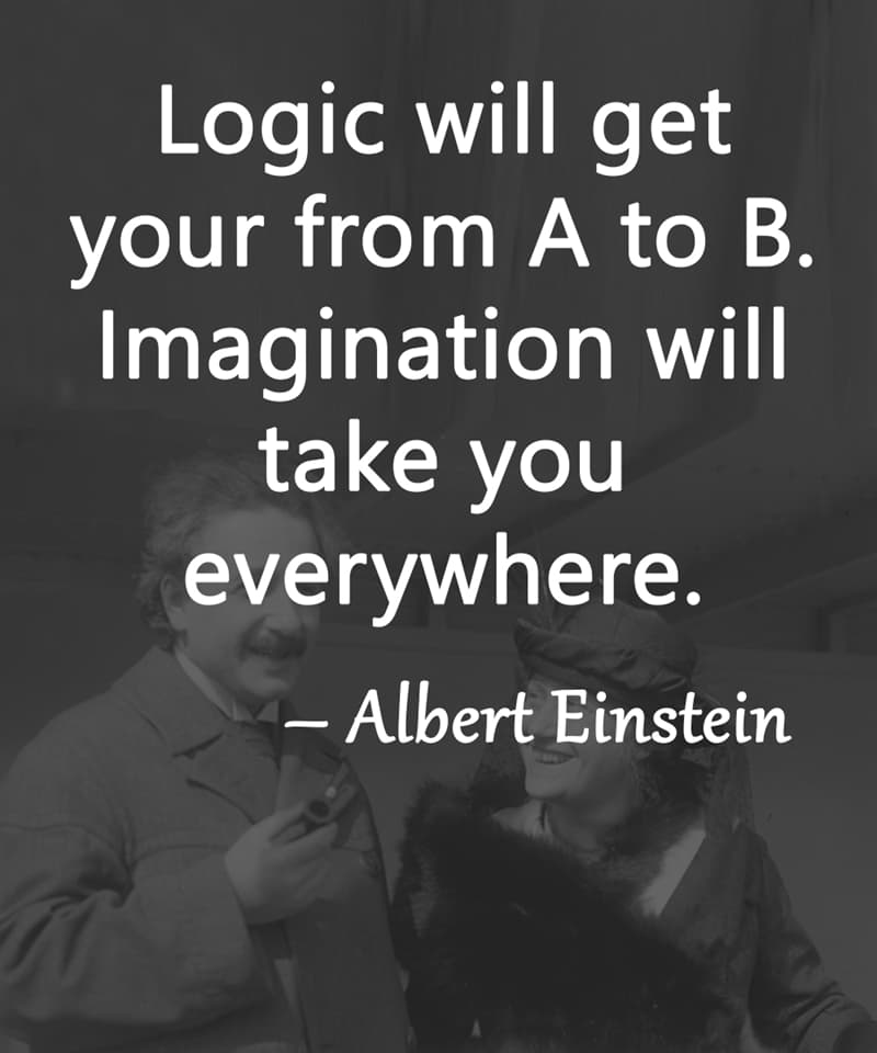 """Society Story: """"Logic will get your from A to B. Imagination will take you everywhere."""" - Albert Einstein"""