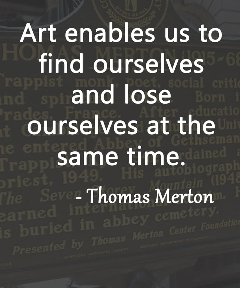 """Society Story: """"Art enables us to find ourselves and lose ourselves at the same time."""" - Thomas Merton"""