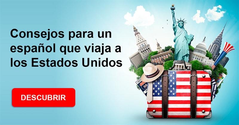 Geografía Historia: ¿Cuáles son algunos consejos para un español que viaja a los Estados Unidos?