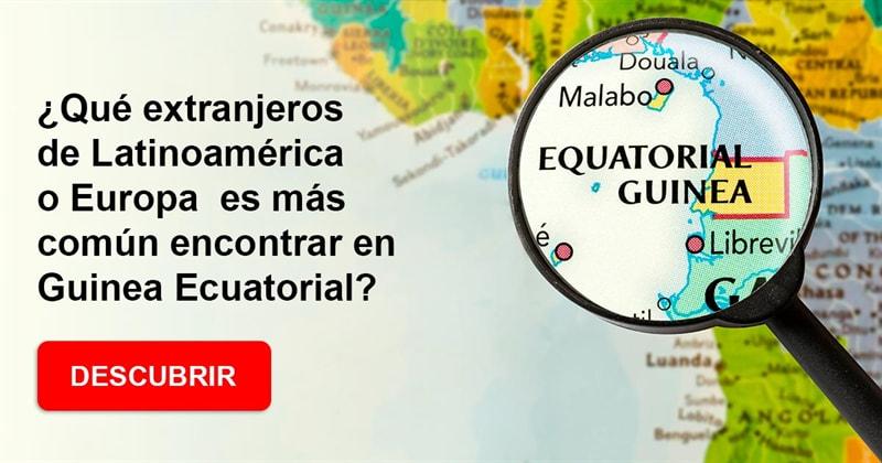 Geografía Historia: ¿Qué extranjeros de Latinoamérica o Europa es más común encontrar en Guinea Ecuatorial?