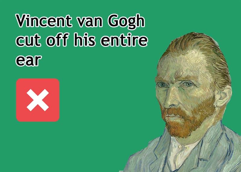 History Story: Vincent van Gogh cut off his entire ear - FALSE