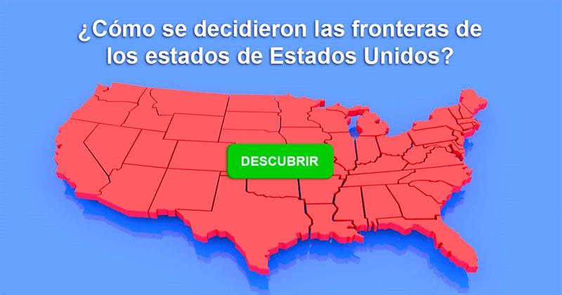 Geografía Historia: ¿Cómo se decidieron las fronteras de los estados de Estados Unidos?