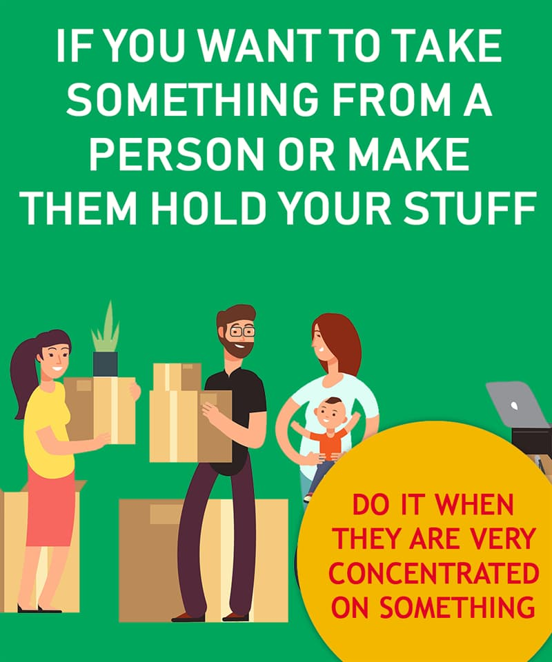 Society Story: If someone is very concentrated on something They will hold everything you give them. You can take anything from their hands as well. They won't even notice!