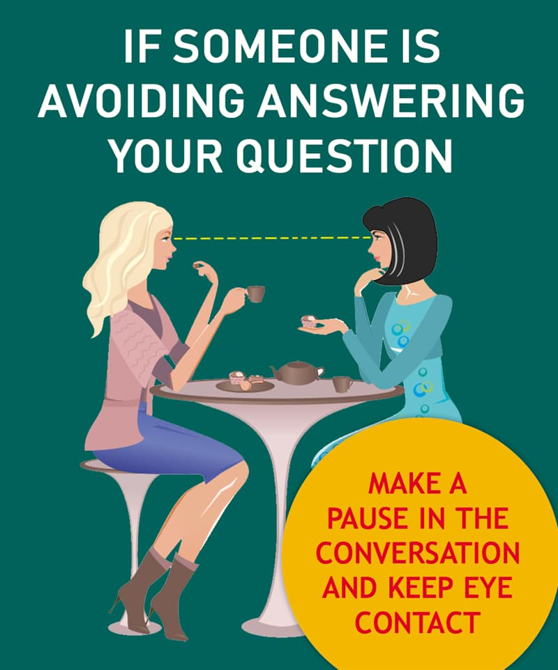 Society Story: If someone is avoiding answering your question  Make a pause in the conversation and keep eye contact