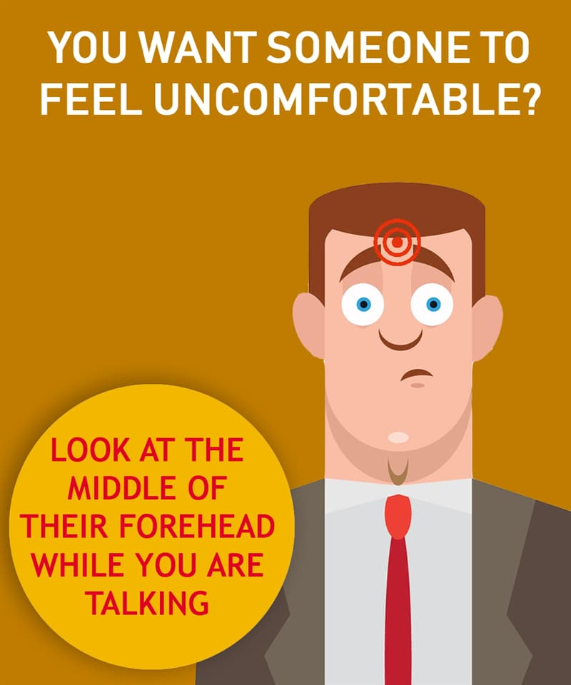 Society Story: You want someone to feel uncomfortable , look at the middle of their forehead while you are talking