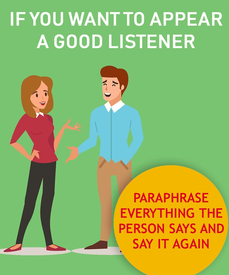 Society Story: If you want to appear a good listener, paraphrase whatever the one you talk to just said and say it again