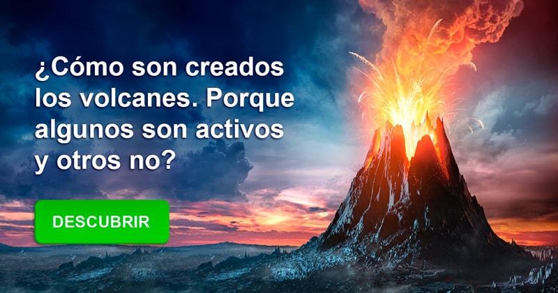 Geografía Historia: ¿Cómo son creados los volcanes. Porque algunos son activos y otros no?