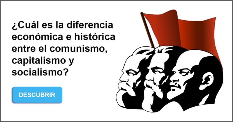 Historia Historia: ¿Cuál es la diferencia económica e histórica entre el comunismo, capitalismo y socialismo?