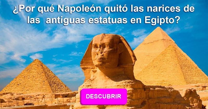 Cultura Historia: ¿Por qué Napoleón quitó las narices de las antiguas estatuas en Egipto?