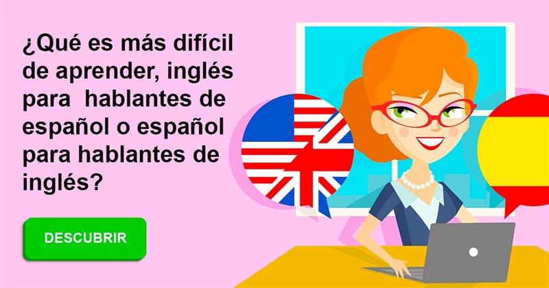 Сiencia Historia: ¿Qué es más difícil de aprender, inglés para hablantes de español o español para hablantes de inglés?