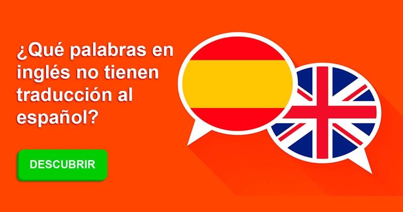 Cultura Historia: ¿Qué palabras en inglés no tienen traducción al español?