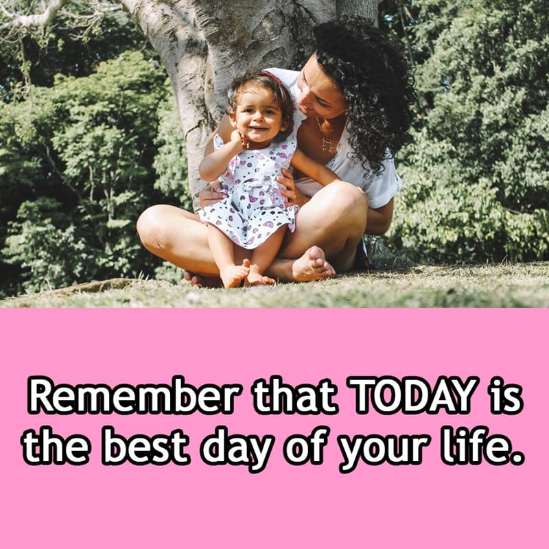 Society Story: Remember that TODAY is the best day of your life.