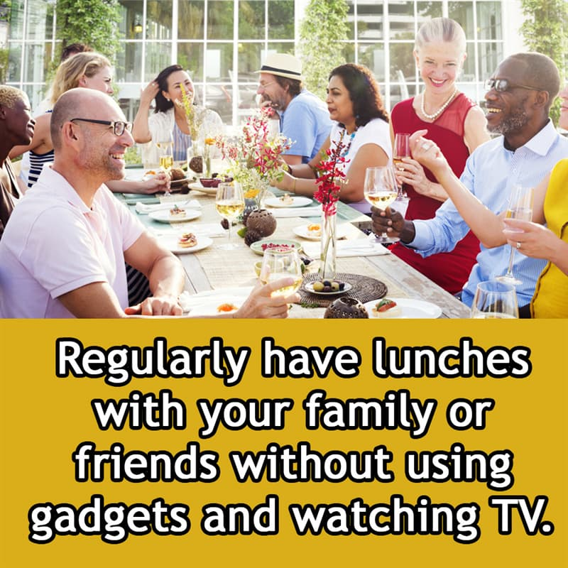 Society Story: Regularly have lunches with your family or friends without using gadgets and watching TV.