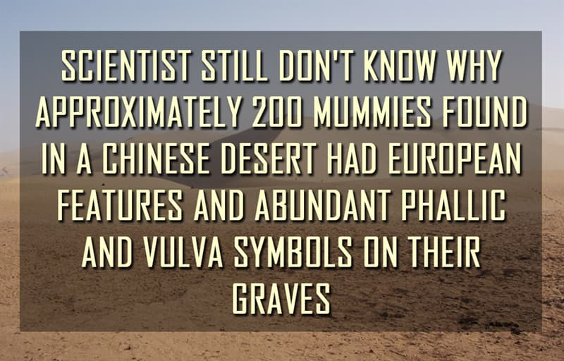 Science Story: Scientist still don't know why approximately 200 mummies found in a Chinese desert had European features and abundant phallic and vulva symbols on their graves