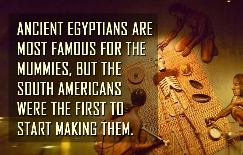 Science Story: Ancient Egyptians are most famous for the mummies, but the South Americans were the first to start making them